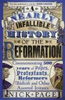 A Nearly Infallible History of the Reformation Commemorating 500 years of Popes Protestants Reformers Radicals and Other Assorted Irritants
