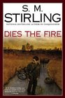 Dies the Fire (Change, Bk 1) (Emberverse, Bk 1)