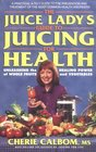 The Juice Lady's Guide to Juicing for Health Unleashing the Healing Power of Whole Fruits and Vegetables