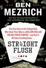 Straight Flush The True Story of Five College Kids Who Dealt Their Way to a Billion-Dollar Empire-and How It All Came Crashing Down