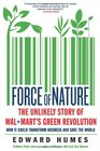 Force of Nature The Unlikely Story of Wal-Mart's Green Revolution