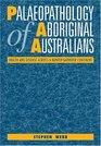 Palaeopathology of Aboriginal Australians Health and Disease across a HunterGatherer Continent