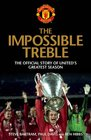 The Impossible Treble The Official Story of United's Greatest Season