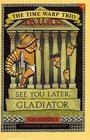 See You Later Gladiator