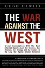 The War Against the West Crucial Conversations with the Most Informed Experts About Our Enemies Our Defenses Our Strategy and Our Leaders in the Long War Against Islamist Extremism