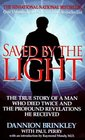 Saved by the Light The True Story of a Man Who Died Twice and Profound Arevelations He Recevied