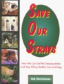 Save Our Strays: How We Can End Pet Overpopulation and Stop Killing Healthy Cats and Dogs