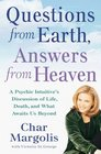 Questions from Earth Answers from Heaven A Psychic Intuitive's Discussion of Life Death and What Awaits Us Beyond