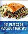 101 Platos De Pescado Y Marisco/ 101 Plates of fish and Seafood