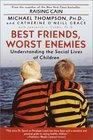 Best Friends, Worst Enemies : Understanding the Social Lives of Children