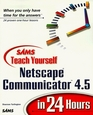 Sams Teach Yourself Netscape Communicator 45 in 24 Hours