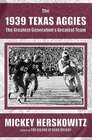 The 1939 Texas Aggies The Greatest Generation's Greatest Team