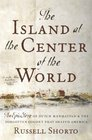 The Island at the Center of the World  The Epic Story of Dutch Manhattan the Forgotten Colony that Shaped America