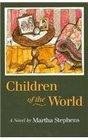 Children of the World A Novel by Martha Stephens