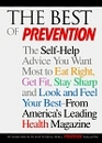 The Best of Prevention The Self-Help Advice You Want Most to Eat Right Get Fit Stay Sharp and Look and Feel Your Best-- From America's Leading Health Magazine