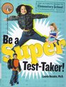 Be a Super Testtaker The Ultimate Guide to Elementary School Standardized Tests