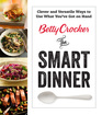 Betty Crocker The Smart Dinner Clever and Versatile Ways to Use What You've Got on Hand