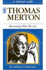 A Retreat With Thomas Merton: Becoming Who We Are (Retreat with)