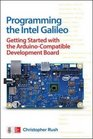Programming the Intel Galileo Getting Started with the Arduino -Compatible Development Board