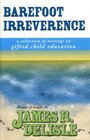 Barefoot Irreverence: A Guide to Critical Issues in Gifted Child Education