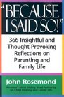 Because I Said So! : A Collection of 366 Insightful and Thought-Provoking Reflections on Parenting and Family Life