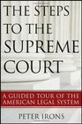 The Steps to the Supreme Court A Guided Tour of the American Legal System