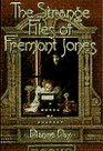 The Strange Files of Fremont Jones (Fremont Jones, Bk 1)
