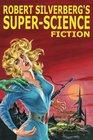 Robert Silverberg's SuperScience Fiction