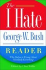 The I Hate George W. Bush Reader: Why Dubya Is Wrong About Absolutely Everything