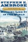 Nothing Like It In The World : The Men Who Built the Transcontinental Railroad 1863-1869