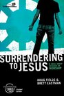 Surrendering to Jesus Participant's Guide 6 Small Group Sessions on Worship