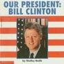 Our President, Bill Clinton