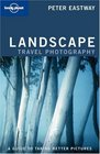 Lonely Planet Landscape Photography: A Guide to Taking Better Pictures