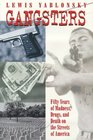 Gangsters Fifty Years of Madness Drugs and Death on the Streets of America
