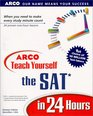 Arco Teach Yourself the Sat in 24 Hours