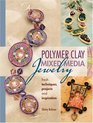 Polymer Clay Mixed Media Jewelry Fresh Techniques Projects and Inspiration
