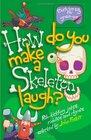 How Do You Make a Skeleton Laugh