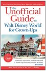 Unofficial Guide to Walt Disney World For GrownUps