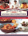 Recipes From My Spanish Grandmother The Real Taste of Spain in 150 Traditional Dishes
