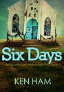 Six Days The Age of the Earth and the Decline of the Church