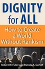 Dignity for All How to Create a World Without Rankism