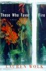 Those Who Favor Fire : A Novel