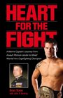 Heart for the Fight A Marine Hero's Journey from the Battlefields of Iraq to Mixed Martial Arts Champion