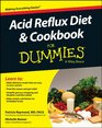 Acid Reflux Diet and Cookbook For Dummies (For Dummies (Health & Fitness))