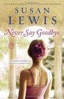 Never Say Goodbye A Novel