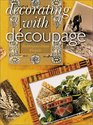 Decorating With Decoupage: Techniques * Ideas * Projects