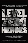 Level Zero Heroes The Story of US Marine Special Operations in Bala Murghab Afghanistan