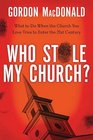 Who Stole My Church What to Do When the Church You Love Tries to Enter the 21st Century
