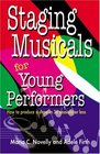 Staging Musicals for Young Performers How to Produce a Show in 36 Sessions or Less