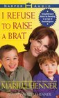 I Refuse to Raise a Brat  Straightforward Advice on Parenting In An Age Of Overindulgence